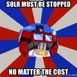 Optimus Prime - solr must be stopped no matter the cost