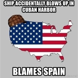 Scumbag America2 - Ship accidentally blows up in cuban harbor  Blames spain