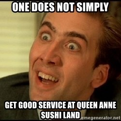 You Don't Say Nicholas Cage - One does not sImply Get good service at queen anne sushi land