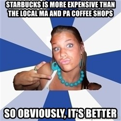 Vkontakte Girl - Starbucks is more expensive than the local ma and pa coffee shops so obviously, it's better