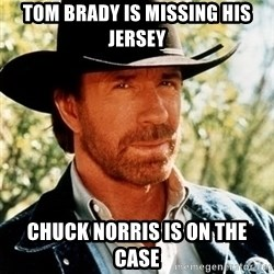 Brutal Chuck Norris - Tom brady is missing his jersey Chuck norris is on the case