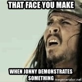 Jack Sparrow Reaction - that face you make When jonny demonstrates something