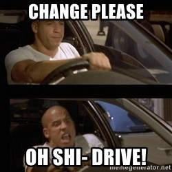 Vin Diesel Car - Change please Oh shi- drive!