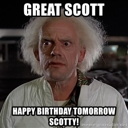 Back To The Future Doctor - Great Scott Happy birthday tomorrow Scotty!