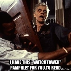 """Annoying zombie -  I have this """"watchtower"""" pamphlet for you to read"""