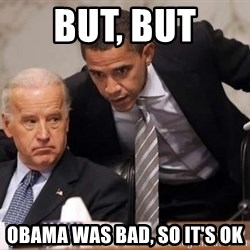 Obama Biden Concerned - But, But  OBAMA was BAD, so it's ok
