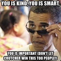 Obamawtf - You IS KIND, YOU IS SMART, YOU IS IMPORTANT (DON't LET CRUTCHER WIN THIS TOO PEOPLE!)