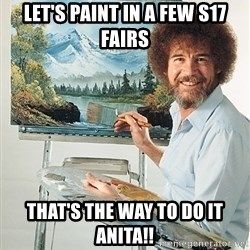 SAD BOB ROSS - Let's paint in a few s17 fairs That's the way to do it anita!!