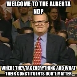 DrewCarey - Welcome to the Alberta NDP Where they tax everything and what their constituents don't matter