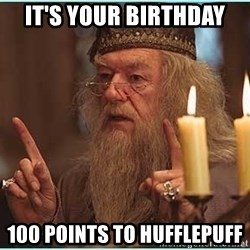 dumbledore fingers - It's your birthday 100 points to hufflepuff