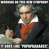 "beethoven - Working On this new Symphony It goes like ""PapapaAaaass"""
