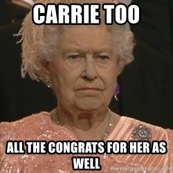Queen Elizabeth Meme - carrie too all the congrats for her as well