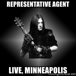 Black Metal - REPRESENTATIVE AGENT LIVE, MINNEAPOLIS