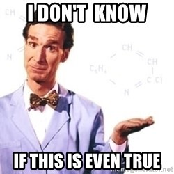 Bill Nye - i don't  know if this is even true