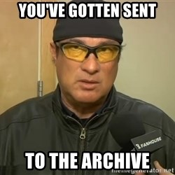 Steven Seagal Mma - you've gotten sent to the archive