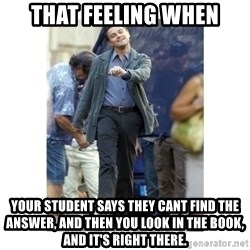 Leonardo DiCaprio Walking - that feeling when your student says they cant find the answer, and then you look in the book, and it's right there.