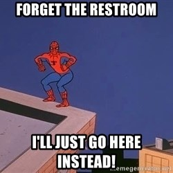 Spiderman12345 - forget the restroom i'll just go here instead!