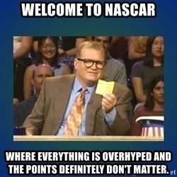 drew carey - Welcome to nascar Where everything is overhypeD and the points definItely don't matter.