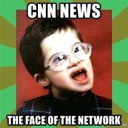 Retarded Kid #1 - cnn news the face of the network