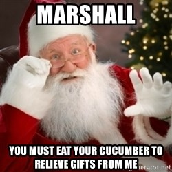 Santa claus - Marshall You must eat your cucumber to relieve gifts from me