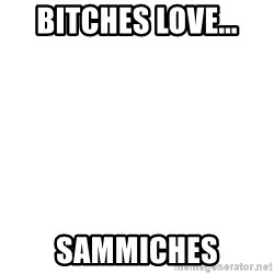 Blank Template - BitchEs love... Sammiches