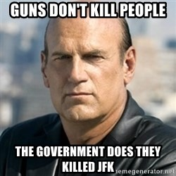 Jesse Ventura - guns don't kill people  the government does they killed jfk