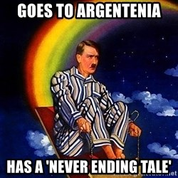 Bed Time Hitler - Goes to Argentenia  Has a 'Never ending tale'