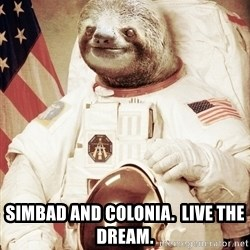space sloth -  simbad and COlonia.  live the Dream.