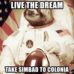 space sloth - Live the dream take simbad to colonia