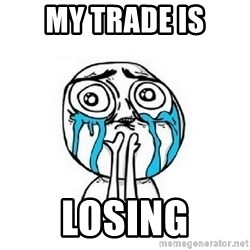 crying - My trade is losing