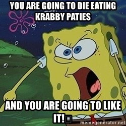 Screaming Spongebob - You are going to die eating krabby paties and you are going to like it!🍔