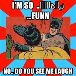 Batman Bitchslap - نيااهااااا.. i'm so funn... no.. Do you see me laugh