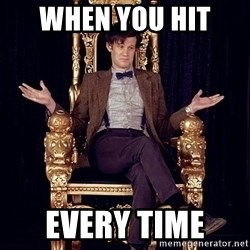 Hipster Doctor Who - When you hit  Every time