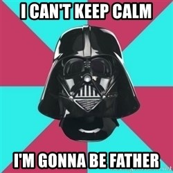 Darth Vader Meme - I CAN'T KEEP CALM I'm GOnna Be father