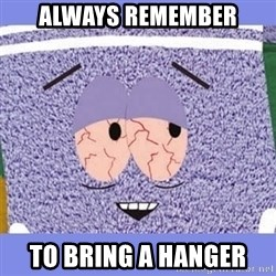 Towelie - Always remember To bring a hanger