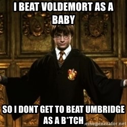 Harry Potter Come At Me Bro - I beat vOldemort as a babY So i dont get to beAt umbridge as a b*Tch