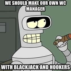 Bender - We should make our own WC manager With blackjack and hookers