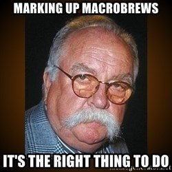 Wilford Brimley - MARKING UP macrobREWS iT'S THE RIGHT THING TO DO