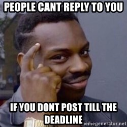 Roll Safesdsds - People cant reply to you  if you dont post till the deadline