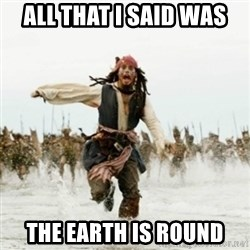 Jack Sparrow Running - all that i said was the earth is round