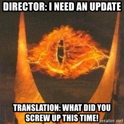 Eye of Sauron - Director: I need an update translation: what did you screw up this time!