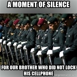 Moment Of Silence - A moment of silence for our brother who did not lock his cellphone