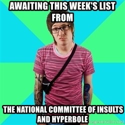 Disingenuous Liberal - Awaiting this week's list from  the national committee of insults and hyperbole