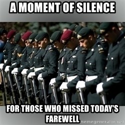 Moment Of Silence - A Moment of silence  For those who missed today's farewell