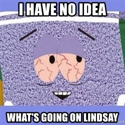 Towelie - I have no idea What's going on lindsay
