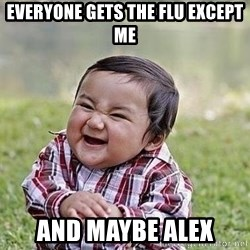 Evil Plan Baby - Everyone gets the flu except me and maybe alex