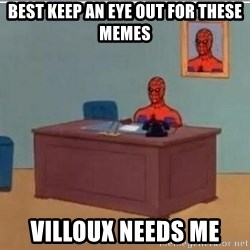Spidermandesk - best keep an eye out for these memes villoux needs me