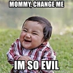 Evil Plan Baby - mommy, change me im so evil