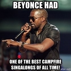 Kanye - Beyonce Had One of the best campfire singalongs of ALL Time!