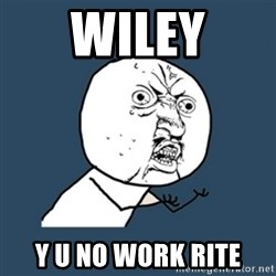 y u no work - wiley y u no work rite